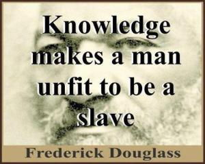 knowledge makes a man unfit to be a slave